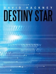 Destiny Star - One sword, one man, one planet, and the Destiny of all in existence hang in the balance as Brock's fate is decided through the winds of Friendship, Love and Determination. ebook by David Hackney