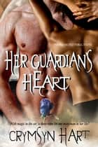 Her Guardian's Heart ebook by Crymsyn Hart