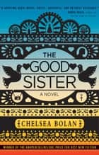 The Good Sister ebook by Chelsea Bolan