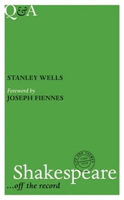 Q&A Shakespeare - ... Off the Record ebook by Stanley Wells,Joseph Fiennes