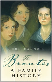 The Brontes - A Family History ebook by John Cannon