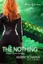 The Nothing - A Book of the Between ebook by Kerry Schafer