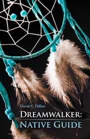 Dreamwalker: Native Guide ebook by David C. Dillon