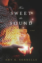 How Sweet the Sound ebook by Amy K. Sorrells