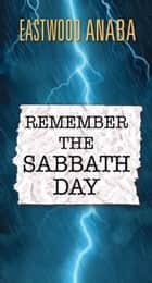 Remember the Sabbath Day ebook by Eastwood Anaba