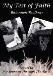 My Test Of Faith - Sequel to My Journey Through The Tarot ebook by Rhiannon Faulkner