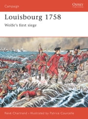 Louisbourg 1758 - Wolfe's first siege ebook by Rene Chartrand,Patrice Courcelle