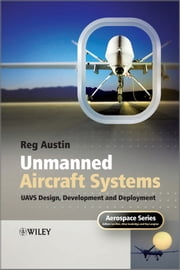 Unmanned Aircraft Systems - UAVS Design, Development and Deployment ebook by Reg Austin