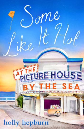 Some Like It Hot at the Picture House by the Sea - Part Four ebook by Holly Hepburn