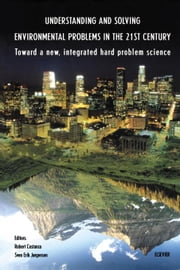 Understanding and Solving Environmental Problems in the 21st Century: Toward a New, Integrated Hard Problem Science ebook by Costanza, R.