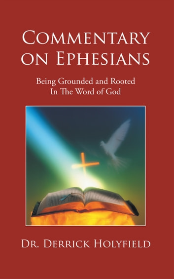 Commentary on Ephesians - Being grounded and rooted in the word of God ebook by Dr. Derrick Holyfield