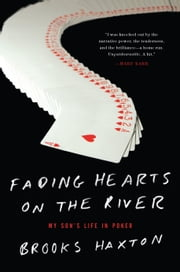 Fading Hearts on the River - A Life in High-Stakes Poker ebook by Brooks Haxton
