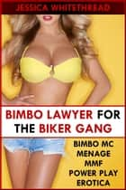 Bimbo Lawyer for the Biker Gang (Bimbo MC Menage MMF Power Play Erotica) ebook by Jessica Whitethread