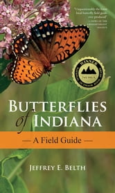 Butterflies of Indiana - A Field Guide ebook by Jeffrey E. Belth