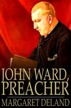 John Ward, Preacher ebook by Margaret Deland