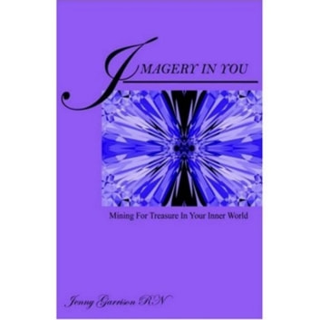 Imagery In You: Mining for Treasure in your Inner World ebook by Jenny Garrison