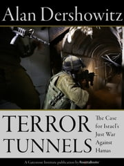 Terror Tunnels - The Case for Israel's Just War Against Hamas ebook by Alan Dershowitz