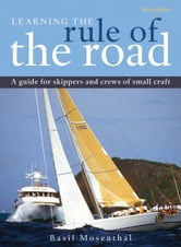 Learning the Rule of the Road - A Guide for the Skippers and Crew of Small Craft ebook by Basil Mosenthal