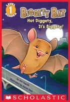 Scholastic Reader Level 1: Biggety Bat: Hot Diggety, It's Biggety! eBook by Ann Ingalls, Aaron Zenz