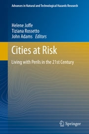 Cities at Risk - Living with Perils in the 21st Century ebook by Helene Joffe,John Adams,Tiziana Rossetto
