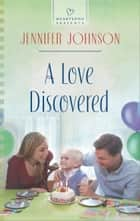 A Love Discovered ebook by Jennifer Johnson