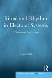 Ritual and Rhythm in Electoral Systems - A Comparative Legal Account ebook by Graeme Orr