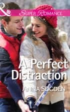 A Perfect Distraction (Mills & Boon Superromance) ebook by Anna Sugden