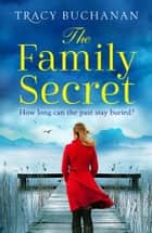 The Family Secret: A gripping emotional page turner with a breathtaking twist ebook by Tracy Buchanan