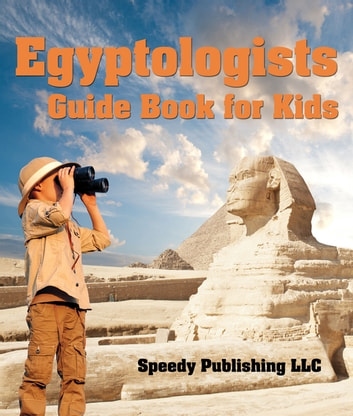 Egyptologists Guide Book For Kids - Awesome Kids Travel Book ebook by Speedy Publishing