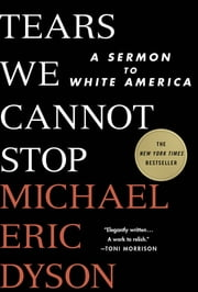 Tears We Cannot Stop - A Sermon to White America ebook by Kobo.Web.Store.Products.Fields.ContributorFieldViewModel