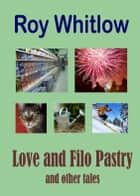 Love and Filo Pastry and other tales ebook by Roy Whitlow