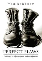 Perfect Flaws ebook by Tim Segrest