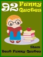 Quotes Funny: 92 Funny Quotes ebook by Sham