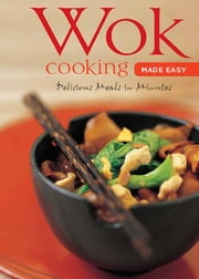 Wok Cooking Made Easy - Delicious Meals in Minutes ebook by Nongkran Daks