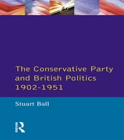 The Conservative Party and British Politics 1902 - 1951 ebook by Stuart Ball