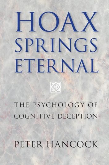 Hoax Springs Eternal - The Psychology of Cognitive Deception ebook by Peter Hancock