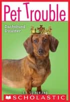 Pet Trouble #8: Dachshund Disaster ebook by Tui T. Sutherland