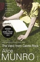 The View from Castle Rock ebook by Alice Munro