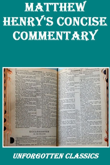 Matthew Henry's Concise Commentary Complete & Unabridged ebook by Matthew Henry