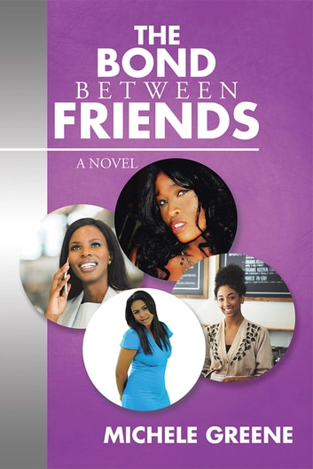 The Bond Between Friends - A Novel ebook by Michele Greene