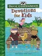 Duck Commander Devotions for Kids ebook by Korie Robertson, Chrys Howard