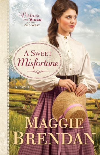 A Sweet Misfortune (Virtues and Vices of the Old West Book #2) - A Novel ebook by Maggie Brendan