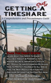 Getting Out Of A Timeshare - A Comprehensive and Precautionary Guide ebook by Darlene Shepherd