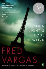 This Night's Foul Work - A Commissaire Adamsberg Mystery ebook by Fred Vargas,Sian Reynolds