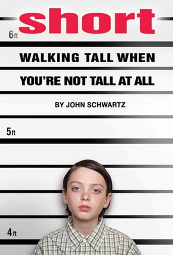 Short - Walking Tall When You're Not Tall At All ebook by John Schwartz