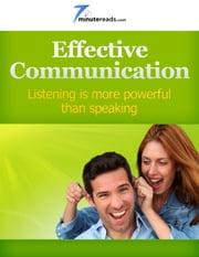 Effective Communication-Listening is More Powerful than Speaking ebook by 7 Minute Reads