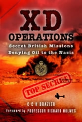 XD Operations - Secret British Missions Denying Oil to the Nazis ebook by Brazier, CCH