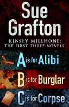 Kinsey Millhone: First Three Novels ebook by Sue Grafton