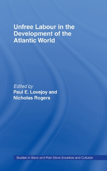 Unfree Labour in the Development of the Atlantic World ebook by