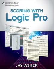Scoring with Logic Pro ebook by Jay Asher